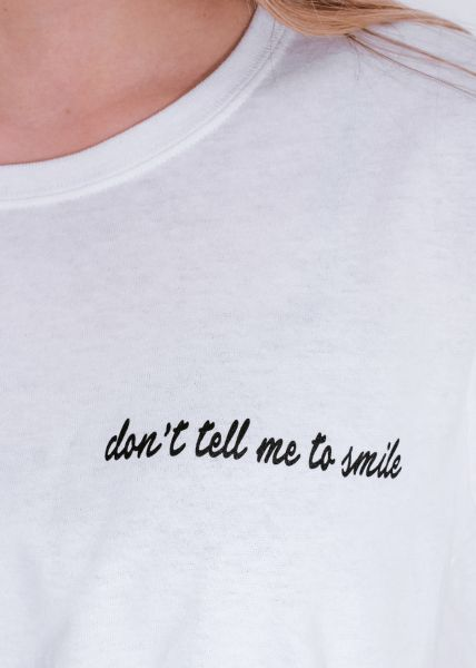 """T-Shirt """"don`t tell me to smile"""", weiß"""